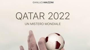 Tra tre anni Qatar 2022: Mazzini racconta un mistero mondiale