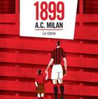 Milan: 1899 più 120 uguale la storia delle storie