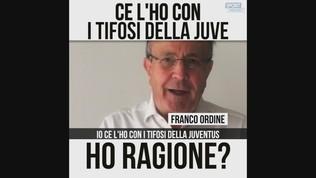 """Ordine: """"Ce l'ho con i tifosi della Juventus"""""""