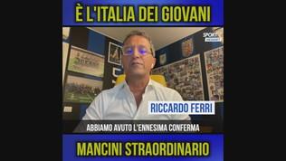 """Ferri: """"E' l'Italia dei giovani, Mancini straordinario"""""""