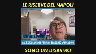 """Auriemma: """"Le riserve del Napoli sono un disastro"""""""