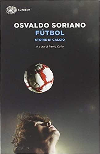 Fùtubol - Storie di calcio di Osvaldo Soriano, che calciatore lo è stato prima di un grave infortunio, descrive 25 storie di calcio che sono anche racconti di vita