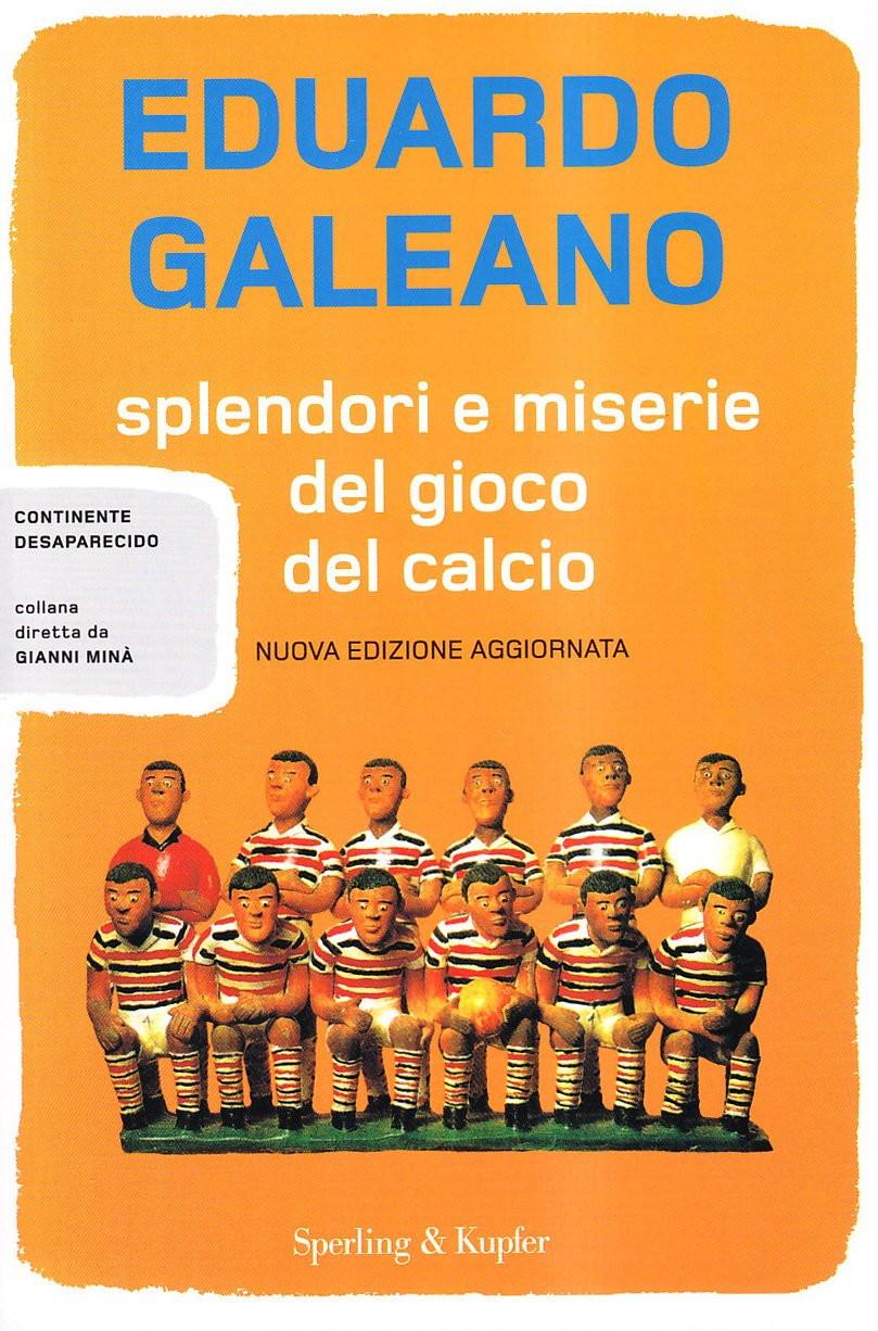 Splendori e miserie del gioco del calcio (Eduardo Galeano) vuole riportarci all'essenza del pallone, quello dei calciatori di una volta e dei tifosi viscerali, come solo uno scrittore sudamericano può fare