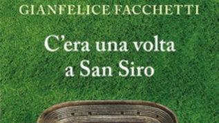 San Siro ci aspetta nel libro di Gianfelice Facchetti